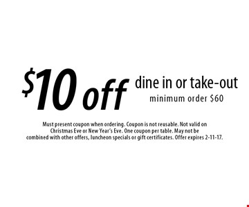 $10 off dine in or take-out minimum order $60. Must present coupon when ordering. Coupon is not reusable. Not valid onChristmas Eve or New Year's Eve. One coupon per table. May not be combined with other offers, luncheon specials or gift certificates. Offer expires 2-11-17.