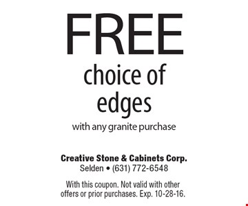Free choice of edges with any granite purchase. With this coupon. Not valid with other offers or prior purchases. Exp. 10-28-16.