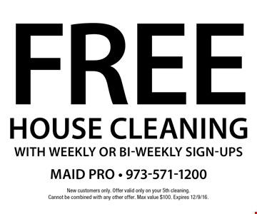 Free House Cleaning with weekly or bi-weekly sign-ups. New customers only. Offer valid only on your 5th cleaning. Cannot be combined with any other offer. Max value $100. Expires 12/9/16.