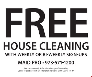 Free House Cleaning with weekly or bi-weekly sign-ups. New customers only. Offer valid only on your 5th cleaning. Cannot be combined with any other offer. Max value $100. Expires 1-6-17.