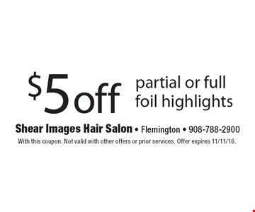 $5 off partial or full foil highlights. With this coupon. Not valid with other offers or prior services. Offer expires 11/11/16.