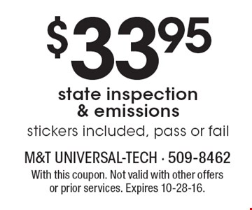 $33.95 state inspection & emissions, stickers included, pass or fail. With this coupon. Not valid with other offers or prior services. Expires 10-28-16.
