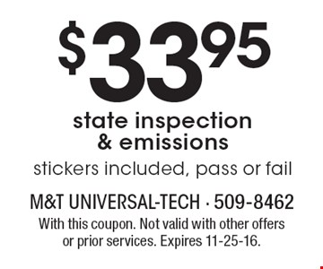 $33.95 state inspection & emissions, stickers included, pass or fail. With this coupon. Not valid with other offers or prior services. Expires 11-25-16.