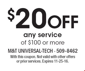 $20 OFF any service of $100 or more. With this coupon. Not valid with other offers or prior services. Expires 11-25-16.