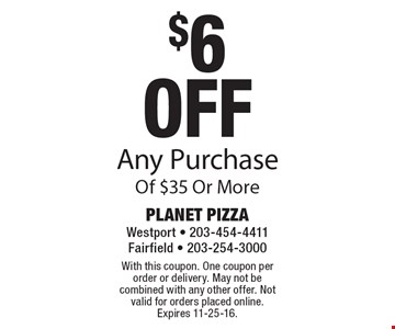 $6 Off Any Purchase Of $35 Or More. With this coupon. One coupon per order or delivery. May not be combined with any other offer. Not valid for orders placed online. Expires 11-25-16.
