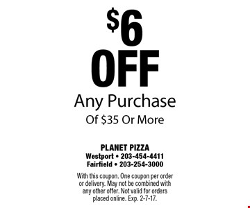 $6 off Any Purchase Of $35 Or More. With this coupon. One coupon per order or delivery. May not be combined with any other offer. Not valid for orders placed online. Exp. 2-7-17.