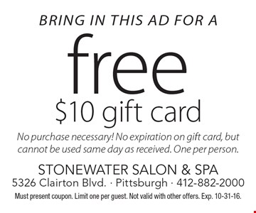 Bring in this ad for a free $10 gift card. No purchase necessary! No expiration on gift card, but cannot be used same day as received. One per person. Must present coupon. Limit one per guest. Not valid with other offers. Exp. 10-31-16.