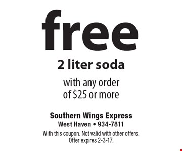 free 2 liter soda with any orderof $25 or more. With this coupon. Not valid with other offers. Offer expires 2-3-17.