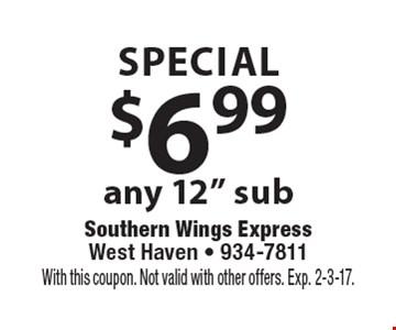 SPECIAL $6.99 any 12