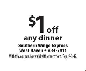 $1off any dinner. With this coupon. Not valid with other offers. Exp. 2-3-17.