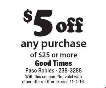 $5 off any purchase of $25 or more. With this coupon. Not valid with other offers. Offer expires 11-4-16.