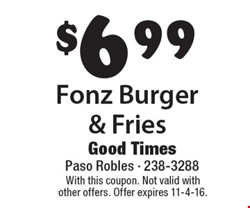 $6.99 Fonz Burger & Fries. With this coupon. Not valid with other offers. Offer expires 11-4-16.