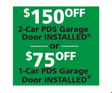 $50 Off 2-Car PDS Garage Door Installed OR $75 Off 1-Car PDS Garage Door Installed