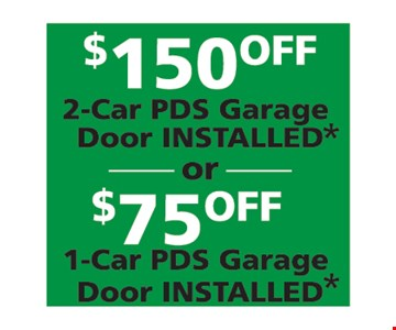 $150 off 2 car PDS garage or $75 off 1 car PDS garage