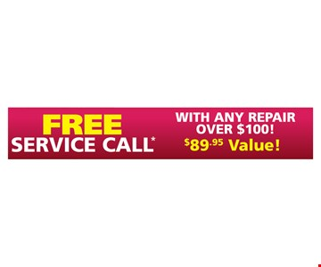 Free service call with any repair over $100