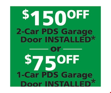 $75 Off 1-Car PDS Garage Door Installed OR $150 Off 2-Car PDS Garage Door Installed