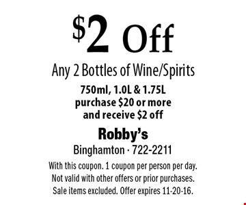 $2 Off Any 2 Bottles of Wine/Spirits 750ml, 1.0L & 1.75L purchase $20 or more and receive $2 off. With this coupon. 1 coupon per person per day. Not valid with other offers or prior purchases. Sale items excluded. Offer expires 11-20-16.