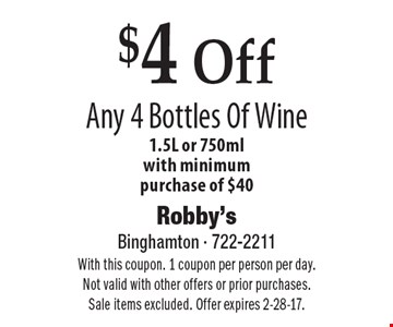 $4 Off Any 4 Bottles Of Wine. 1.5L or 750ml. With minimum purchase of $40. With this coupon. 1 coupon per person per day. Not valid with other offers or prior purchases. Sale items excluded. Offer expires 2-28-17.