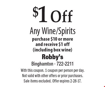 $1 Off Any Wine/Spirits. Purchase $10 or more and receive $1 off (including box wine). With this coupon. 1 coupon per person per day. Not valid with other offers or prior purchases. Sale items excluded. Offer expires 2-28-17.