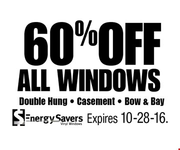 60%OFF all windows Double Hung • Casement • Bow & Bay. Expires 10-28-16.