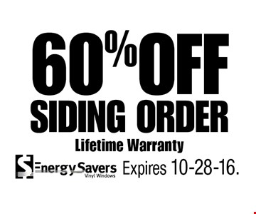 60% OFF Siding Order Lifetime Warranty. Expires 10-28-16.