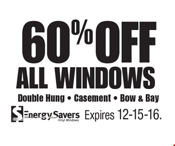 60% OFF all windows Double Hung - Casement - Bow & Bay. Expires 12-15-16.