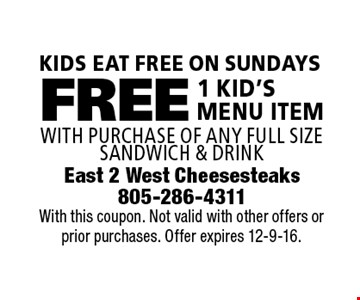 Kids Eat Free On Sundays Free 1 KID'S MENU ITEM with purchase of any full size sandwich & drink. With this coupon. Not valid with other offers or prior purchases. Offer expires 12-9-16.
