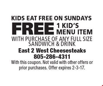 Kids Eat Free On Sundays. 1 Free KID'S MENU ITEM with purchase of any full size sandwich & drink. With this coupon. Not valid with other offers or prior purchases. Offer expires 2-3-17.