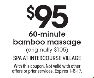 $95 for 60-minute bamboo massage (originally $105). With this coupon. Not valid with other offers or prior services. Expires 1-6-17.