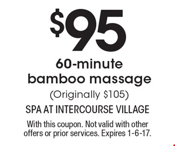 $95 60-minute bamboo massage (Originally $105). With this coupon. Not valid with other offers or prior services. Expires 1-6-17.