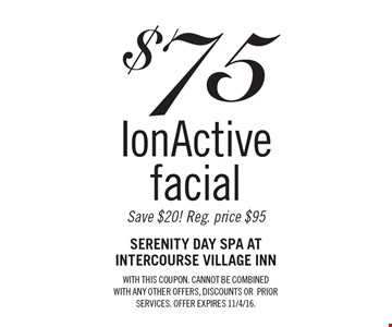 $ 75 IonActive facial. Save $20! Reg. price $95. WITH THIS COUPON. CANNOT BE COMBINED WITH ANY OTHER OFFERS, DISCOUNTS OR PRIOR SERVICES. OFFER EXPIRES 11/4/16.