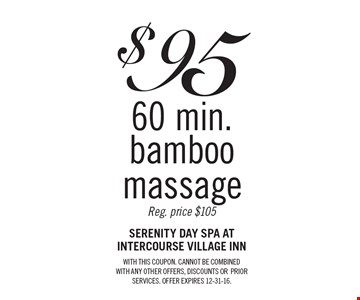 $95 60 min. bamboo massage. Reg. price $105. With this coupon. Cannot be combined. With any other offers, discounts or prior services. Offer expires 12-31-16.