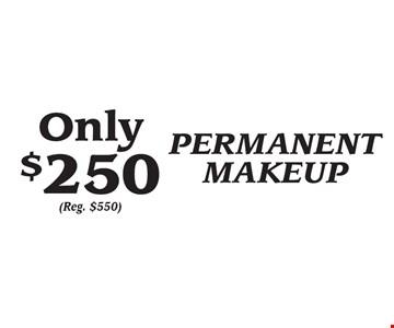 Only $250 PERMANENT MAKEUP (Reg. $550).