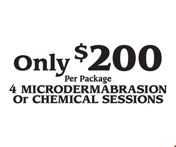 Only $200 Per Package 4 Microdermabrasion Or Chemical sessions.