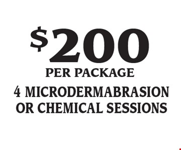 $200 Per package 4 microdermabrasion or chemical sessions.