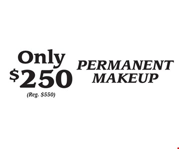 Only $250 PERMANENT MAKEUP (Reg. $550).