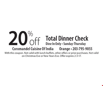 20% off Total Dinner Check Dine In Only - Sunday-Thursday. With this coupon. Not valid with lunch buffets, other offers or prior purchases. Not valid on Christmas Eve or New Years Eve. Offer expires 2-3-17.