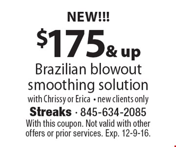 NEW!!! $175 & up Brazilian blowout smoothing solution with Chrissy or Erica, new clients only. With this coupon. Not valid with other offers or prior services. Exp. 12-9-16.