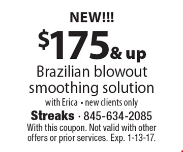 NEW!!! $17 5& up Brazilian blowout smoothing solution with Erica- new clients only. With this coupon. Not valid with other offers or prior services. Exp. 1-13-17.