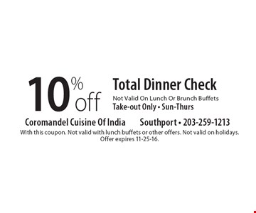 10% off Total Dinner Check. Not Valid On Lunch Or Brunch Buffets. Take-out Only. Sun-Thurs. With this coupon. Not valid with lunch buffets or other offers. Not valid on holidays. Offer expires 11-25-16.