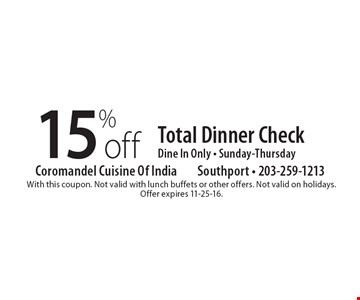 15% off Total Dinner Check. Dine In Only. Sunday-Thursday. With this coupon. Not valid with lunch buffets or other offers. Not valid on holidays. Offer expires 11-25-16.