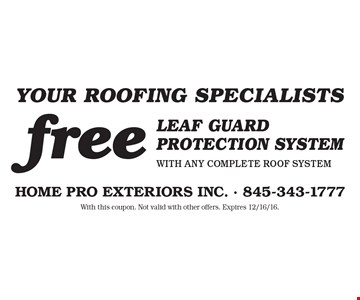 Your Roofing Specialists free leaf guard protection system with any complete roof system. With this coupon. Not valid with other offers. Expires 12/16/16.