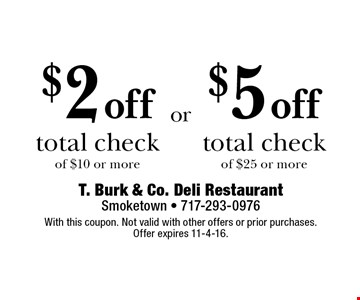 $5off total check of $25 or more. $2off total check of $10 or more. With this coupon. Not valid with other offers or prior purchases. Offer expires 11-4-16.