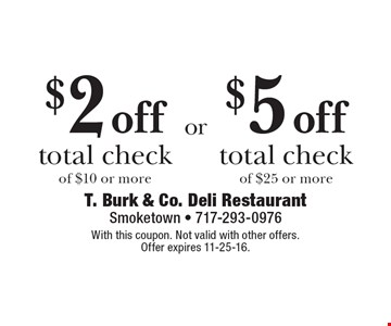 $2 off total check of $10 or more OR $5 off total check of $25 or more. With this coupon. Not valid with other offers. Offer expires 11-25-16.