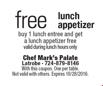free lunch appetizer. Buy 1 lunch entree and get a lunch appetizer free. Valid during lunch hours only. With this coupon. One per table. Not valid with others. Expires 10/28/2016.