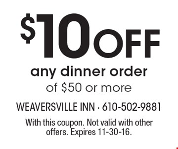 $10 OFF any dinner order of $50 or more. With this coupon. Not valid with other offers. Expires 11-30-16.