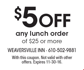 $5 OFF any lunch order of $25 or more. With this coupon. Not valid with other offers. Expires 11-30-16.