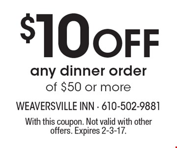 $10 OFF any dinner order of $50 or more. With this coupon. Not valid with other offers. Expires 2-3-17.