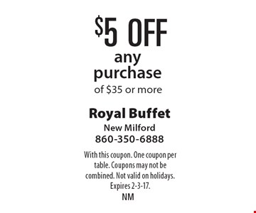 $5 off any purchase of $35 or more. With this coupon. One coupon per table. Coupons may not be combined. Not valid on holidays. Expires 2-3-17.