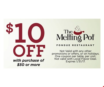 $10 off with purchase of $50 or more. Not valid with any other promotions or offers, or on holidays. One coupon per table, per visit. Not valid with Local Flavor Deal. Expires 1/31/17.